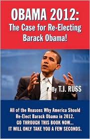 Obama 2012: The Case for Re-Electing Barack Obama!