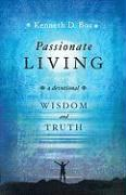 Passionate Living: Wisdom and Truth: A Devotional - Boa, Kenneth