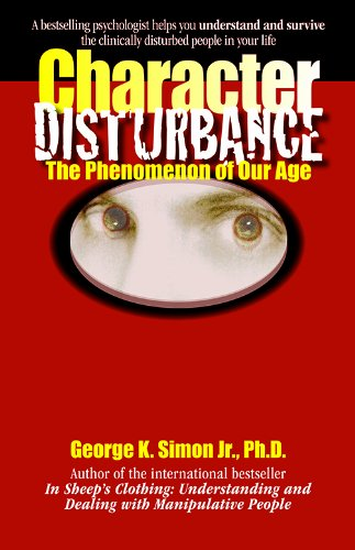 Character Disturbance: the phenomenon of our age - George K. Simon Ph.D.
