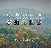 Firm Foundations: A Tour of Upstate Presbyterian Churches - Morrisey, Elizabeth