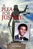 A Plea for Justice: The Timothy Cole Story - Fred, McKinley B.