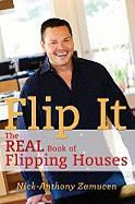 Flip It: The Real Book of Flipping Houses - Zamucen, Nick-Anthony