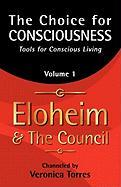 The Choice for Consciousness: Tools for Conscious Living, Vol. 1 - Torres, Veronica L.; And the Council, Eloheim