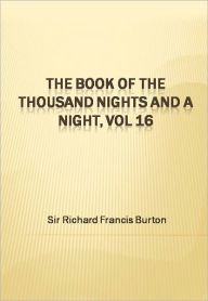 The Book of the Thousand Nights and a Night, vol 16 Sir Richard Francis Burton Author