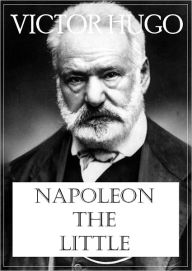 Napoleon the Little Victor Hugo Author