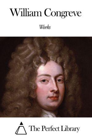 Works of William Congreve - William Congreve