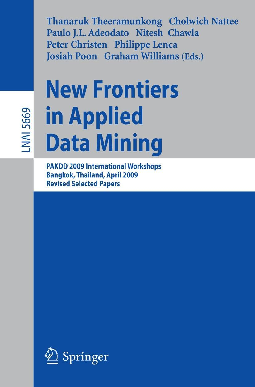 New Frontiers in Applied Data Mining | PAKDD 2009 International Workshops, Bangkok, Thailand, April 27-30, 2010. Revised Selected Papers - Theeramunkong, Thanaruk