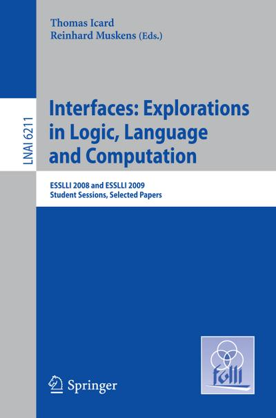 Interfaces: Explorations in Logic, Language and Computation : ESSLLI 2008 and ESSLLI 2009 Student Sessions, Selected Papers - Thomas Icard