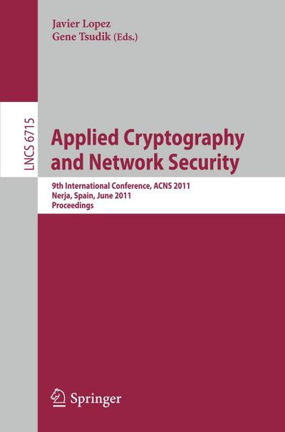 Applied Cryptography and Network Security : 9th International Conference, ACNS 2011, Nerja, Spain, June 7-10, 2011, Proceedings - Javier López