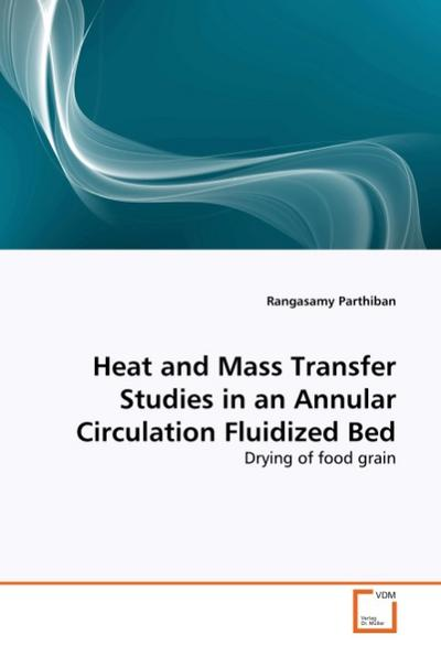 Heat and Mass Transfer Studies in an Annular Circulation Fluidized Bed : Drying of food grain - Rangasamy Parthiban