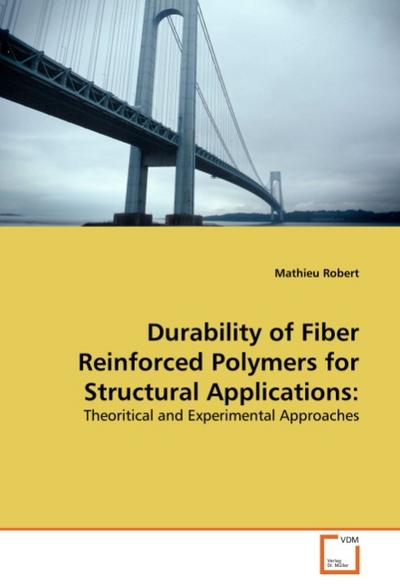 Durability of Fiber Reinforced Polymers for Structural Applications: : Theoritical and Experimental Approaches - Mathieu Robert