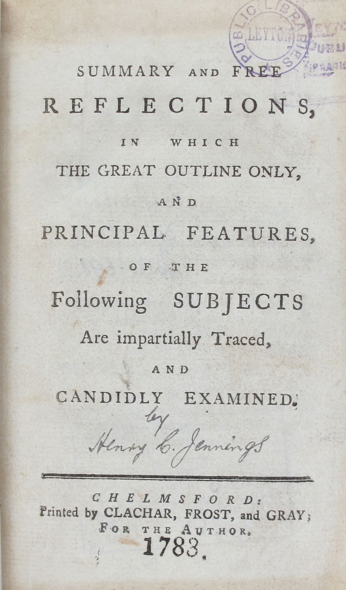 Summary and free reflections, in which the great outline only, and principal features, of the following subjects are impartially traced, and candidly examined. - JENNINGS, Henry Constantine]