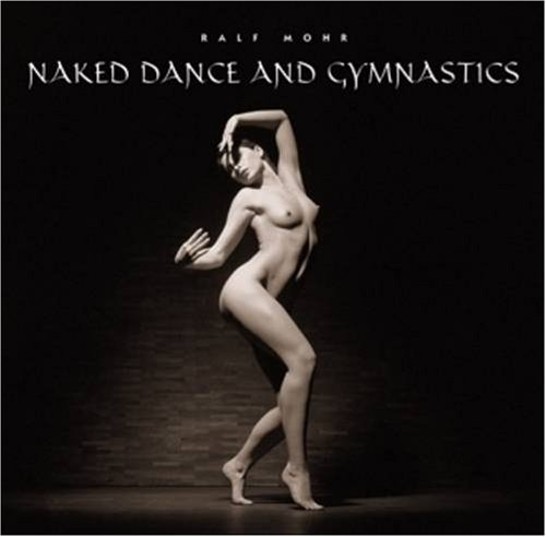 Naked Dance & Gymnastics (French and German Edition) (English, French and German Edition) - Ralf Mohr