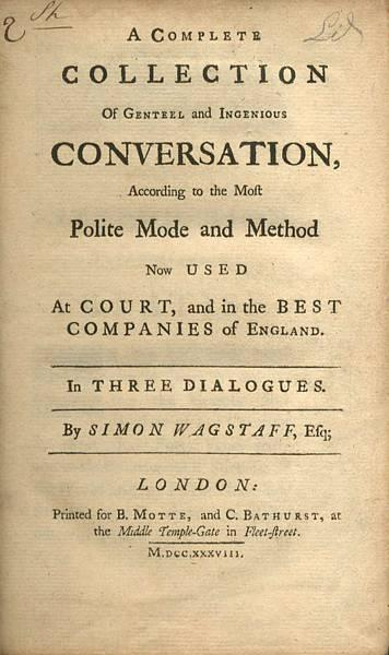 A Complete Collection of Genteel and Ingenious Conversation, according to the most polite mode and method now used at court, and in the best companies of England. In three dialogues. By Simon Wagstaff. - SWIFT, Jonathan)