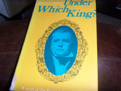 """Under Which King: Study of the Scottish """"Waverley"""" Novels"""