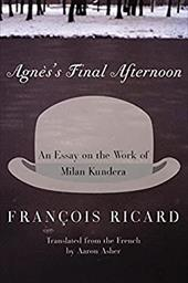 Agnes's Final Afternoon: An Essay on the Work of Milan Kundera - Ricard, Francois / Asher, Aaron