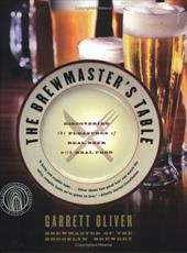 The Brewmaster's Table: Discovering the Pleasures of Real Beer with Real Food - Oliver, Garrett / Tillman, Denton