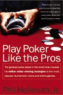 Play Poker Like the Pros: The Greatest Poker Player in the World Today Reveals His Million-Dollar-Winning Strategies to the Most Popular Tournam