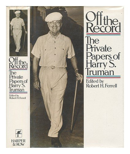 Off the Record the Private Papers of Harry S. Truman