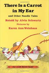 There Is a Carrot in My Ear and Other Noodle Tales - Schwartz, Alvin / Weinhaus, Karen Ann