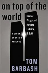 On Top of the World: Cantor Fitzgerald, Howard Lutnick, and 9/11: A Story of Loss and Renewal - Barbash, Tom