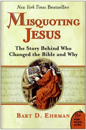 Misquoting Jesus - The Story Behind Who Changed the Bible and Why - Ehrman, Bart D.