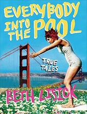 Everybody Into the Pool: True Tales - Lisick, Beth