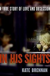 In His Sights: A True Story of Love and Obsession - Brennan, Kate