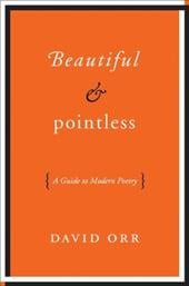 Beautiful & Pointless: A Guide to Modern Poetry - Orr, David