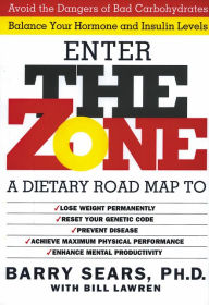 Enter the Zone: A Dietary Road Map - Barry Sears