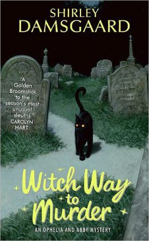 Witch Way to Murder (Ophelia and Abby Series #1) - Shirley Damsgaard