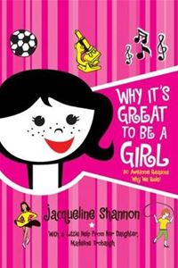 Why It's Great To Be A Girl - Jacqueline Shannon