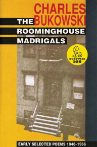 The Roominghouse Madrigals: Early Selected Poems 1946-1966 - Charles Bukowski