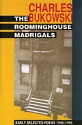 The Roominghouse Madrigals - Charles Bukowski