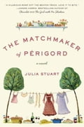 The Matchmaker of Perigord - Julia Stuart