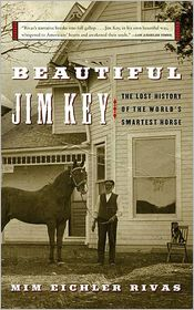 Beautiful Jim Key: The Lost History of the World's Smartest Horse - Mim E. Rivas