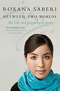 Between Two Worlds: My Life and Captivity in Iran