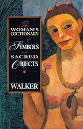 The Woman's Dictionary of Symbols and Sacred Objects - Walker, Barbara / Walker, Jane Alan