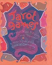 Tarot Games: 45 Playful Ways to Explore Tarot Cards Together; A New Vision for the Circle of Community - Johnson, Cait / Shaw, Maura D. / Bernhard, Durga
