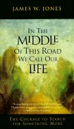In the Middle of This Road We Call Our Life: The Courage to Search for Something More
