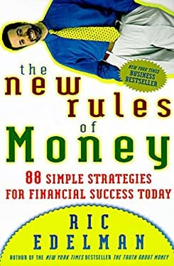 The New Rules of Money: 88 Simple Strategies for Financial Success Today - Edelman, Ric