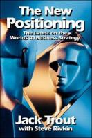 The New Positioning: The Latest on the World's #1 Business Strategy