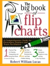 The Big Book of Flip Charts: A Comprehensive Guide for Presenters, Trainers and Facilitators (Big Book Series) - Robert W. Lucas