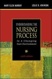 Understanding the Nursing Process in a Changing Care Environment, Sixth Edition - Murray, Mary Ellen / Atkinson, Leslie D. / Murray Mary
