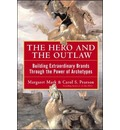 The Hero and the Outlaw: Building Extraordinary Brands Through the Power of Archetypes - Margaret Mark