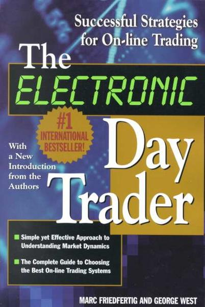 The Electronic Day Trader: Successful Strategies for On-Line Trading - George West