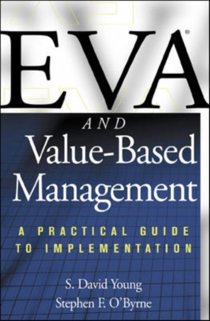 EVA and Value-Based Management: A Practical Guide to Implementation - Stephen O'Byrne, S. Young