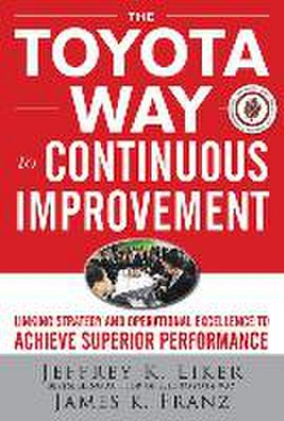 The Toyota Way to Continuous Improvement - Jeffrey Liker