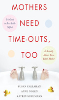 Mothers Need Time-Outs, Too - Susan Callahan