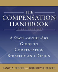 The Compensation Handbook: A State-of-the-Art Guide to Compensation Strategy and Design - Lance A. Berger
